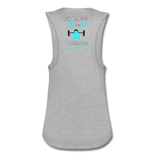 Train the Muscles, Not the Joints Zip Up Hoodie.  - Women's Flowy Muscle Tank by Bella