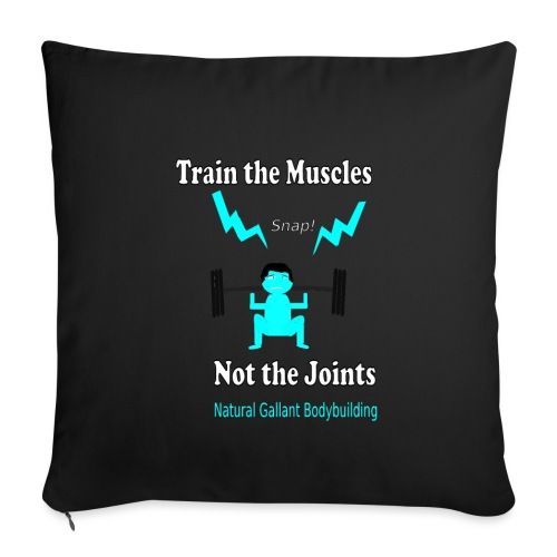 "Train the Muscles, Not the Joints Zip Up Hoodie.  - Throw Pillow Cover 18"" x 18"""