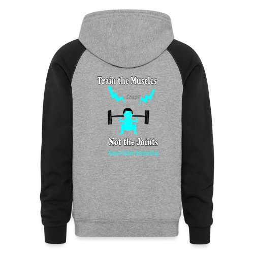 Train the Muscles, Not the Joints Zip Up Hoodie.  - Colorblock Hoodie
