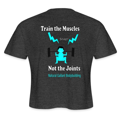 Train the Muscles, Not the Joints Zip Up Hoodie.  - Women's Cropped T-Shirt