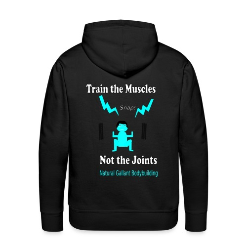 Train the Muscles, Not the Joints Zip Up Hoodie.  - Men's Premium Hoodie