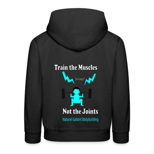 Train the Muscles, Not the Joints Zip Up Hoodie.  - Kids' Premium Hoodie