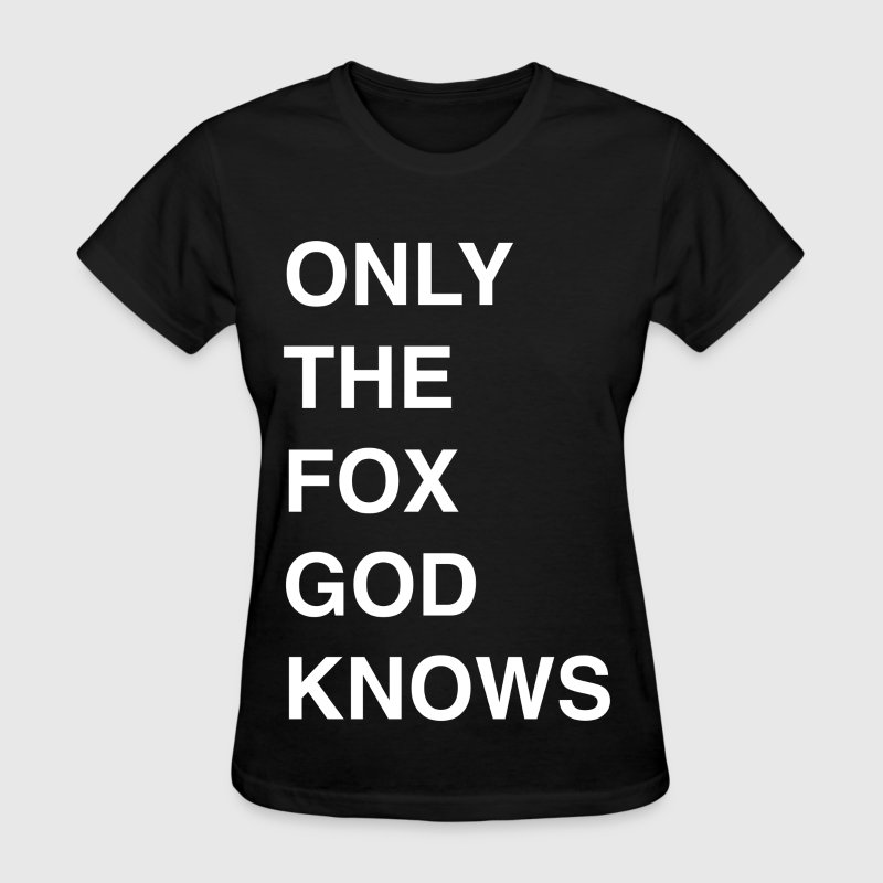 only the fox god knows - Women's T-Shirt