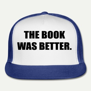 The Book Was Better - Trucker Cap