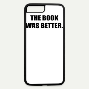 The Book Was Better - iPhone 7 Plus/8 Plus Rubber Case
