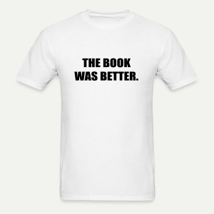 The Book Was Better - Men's T-Shirt
