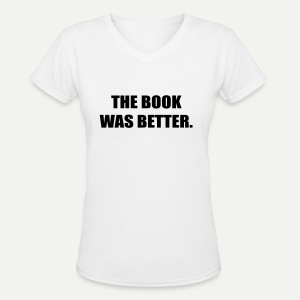The Book Was Better - Women's V-Neck T-Shirt
