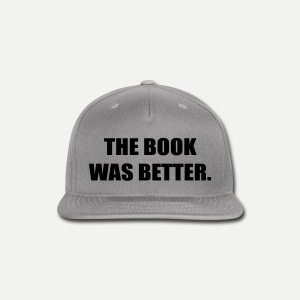 The Book Was Better - Snap-back Baseball Cap