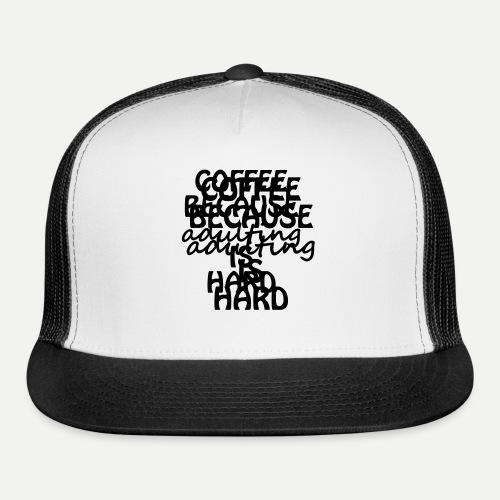 Coffee Adulting - Trucker Cap