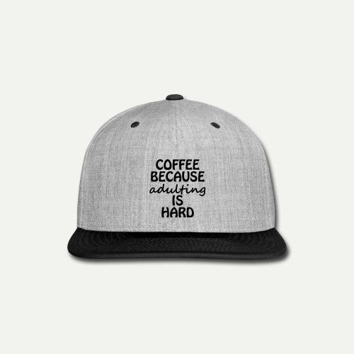 Coffee Adulting - Snap-back Baseball Cap