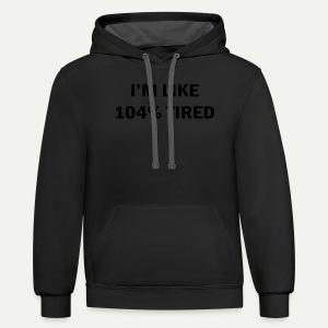 104% Tired - Contrast Hoodie