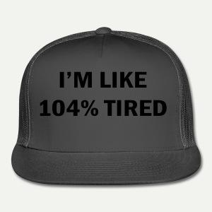 104% Tired - Trucker Cap