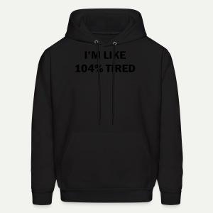 104% Tired - Men's Hoodie