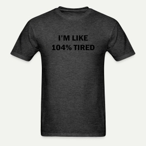 104% Tired - Men's T-Shirt