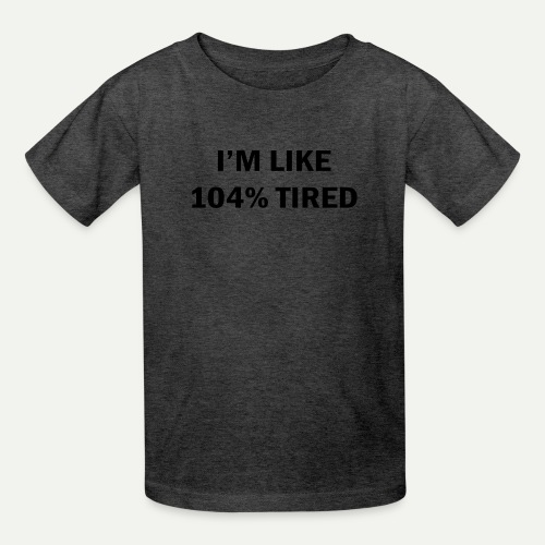 104% Tired