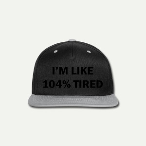 104% Tired - Snap-back Baseball Cap