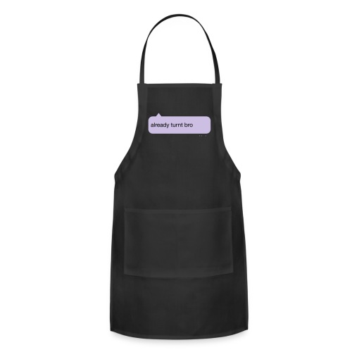 Already Turnt Bro - Adjustable Apron