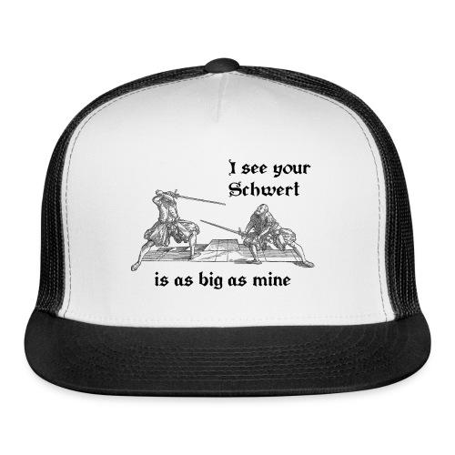 I see your Schwert is as big as mine men's shirt black print - Trucker Cap