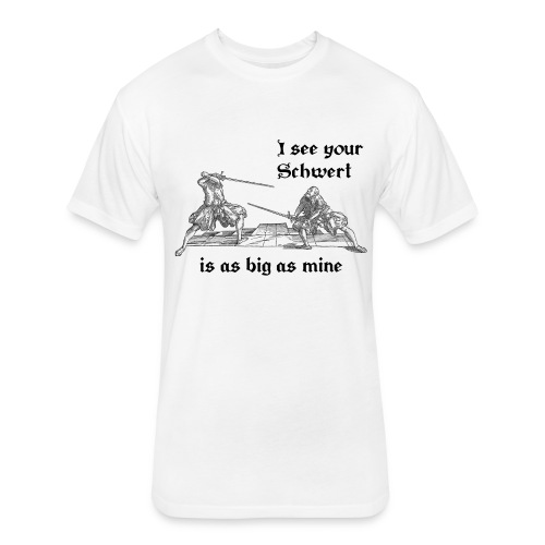 I see your Schwert is as big as mine men's shirt black print - Fitted Cotton/Poly T-Shirt by Next Level
