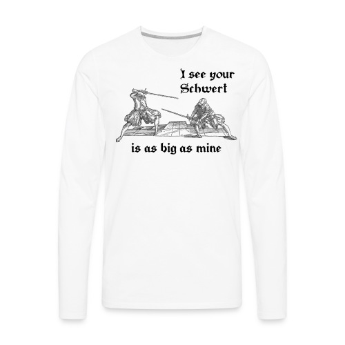I see your Schwert is as big as mine men's shirt black print - Men's Premium Long Sleeve T-Shirt