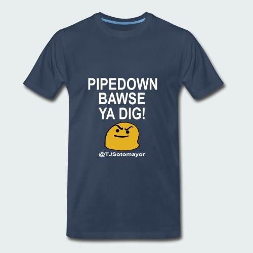 Pipedown Bawse - Men's Premium T-Shirt