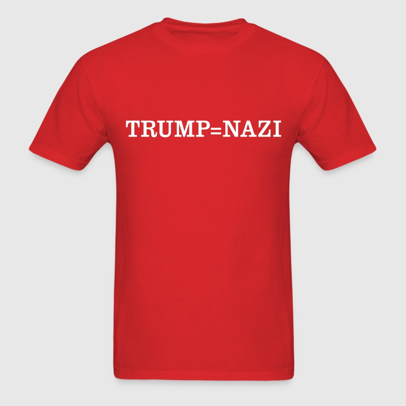 Trump = Nazi T-Shirts - Men's T-Shirt