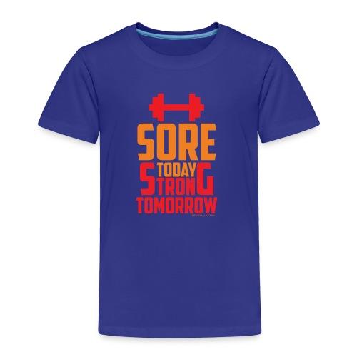 Sore Today Strong Tomorrow - Toddler Premium T-Shirt