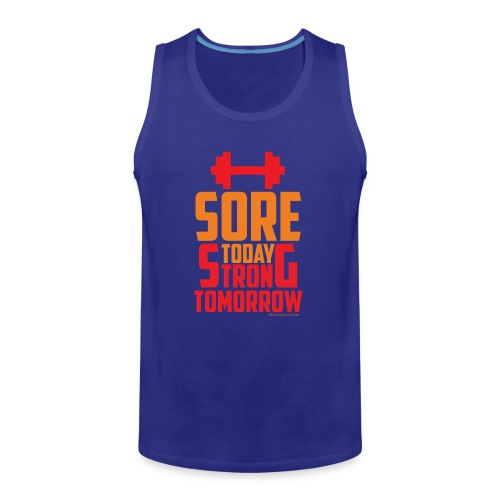 Sore Today Strong Tomorrow - Men's Premium Tank