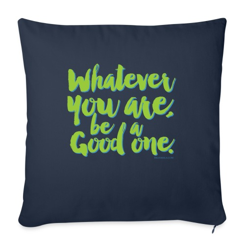 Whatever you are, be a Good one! - Throw Pillow Cover