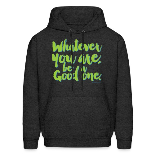 Whatever you are, be a Good one! - Men's Hoodie