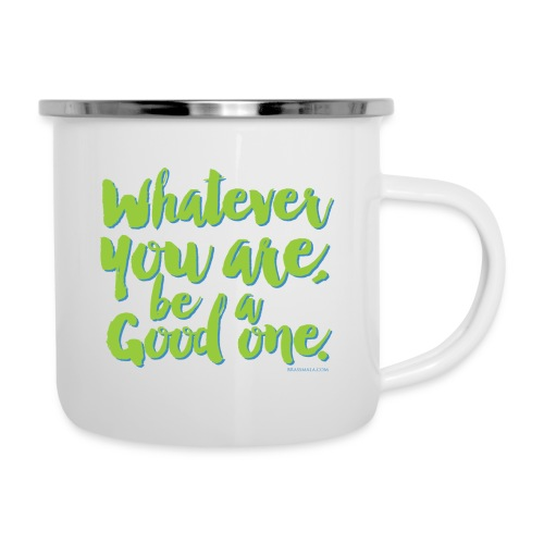 Whatever you are, be a Good one! - Camper Mug