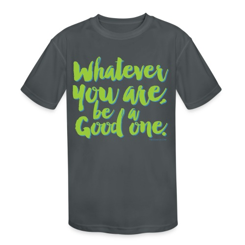 Whatever you are, be a Good one! - Kids' Moisture Wicking Performance T-Shirt