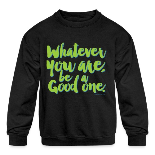 Whatever you are, be a Good one! - Kids' Crewneck Sweatshirt