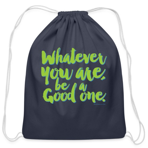Whatever you are, be a Good one! - Cotton Drawstring Bag