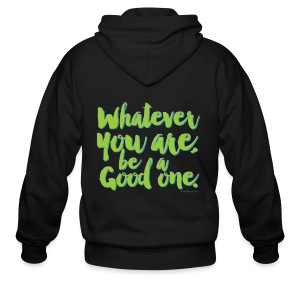 Whatever you are, be a Good one! - Men's Zip Hoodie