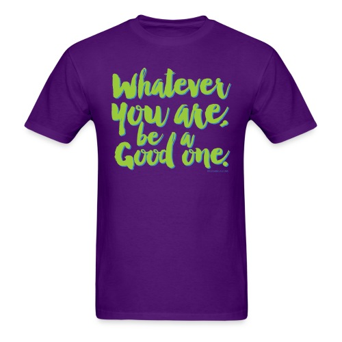 Whatever you are, be a Good one! - Men's T-Shirt