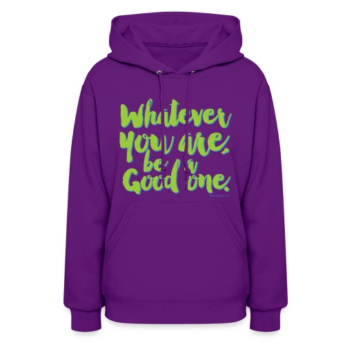Whatever you are, be a Good one! - Women's Hoodie