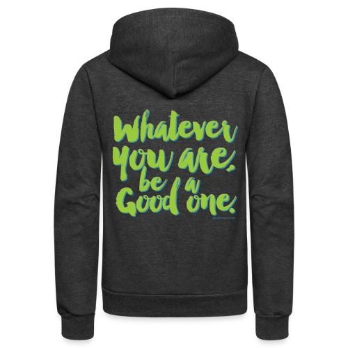 Whatever you are, be a Good one! - Unisex Fleece Zip Hoodie