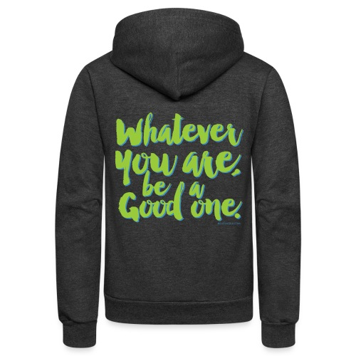 Whatever you are, be a Good one!