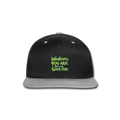 Whatever you are, be a Good one! - Snap-back Baseball Cap
