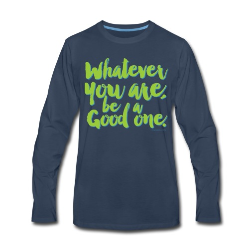 Whatever you are, be a Good one! - Men's Premium Long Sleeve T-Shirt