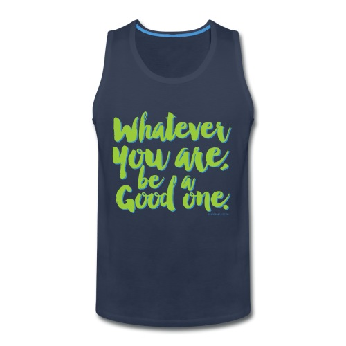 Whatever you are, be a Good one! - Men's Premium Tank