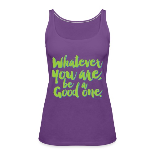 Whatever you are, be a Good one! - Women's Premium Tank Top
