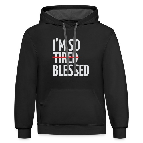 Not Tired, Blessed - White - Contrast Hoodie