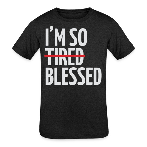 Not Tired, Blessed - White - Kids' Tri-Blend T-Shirt