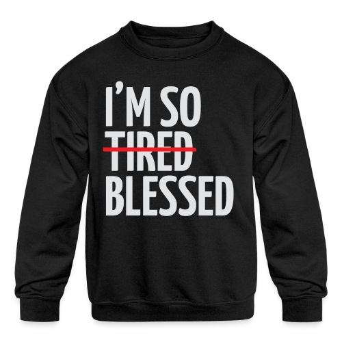 Not Tired, Blessed - White - Kids' Crewneck Sweatshirt