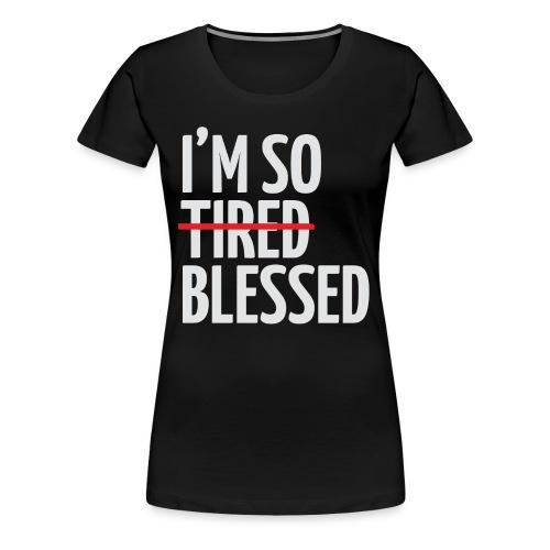Not Tired, Blessed - White - Women's Premium T-Shirt