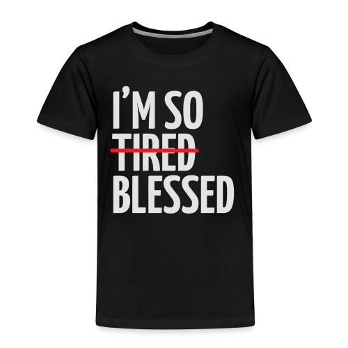 Not Tired, Blessed - White - Toddler Premium T-Shirt