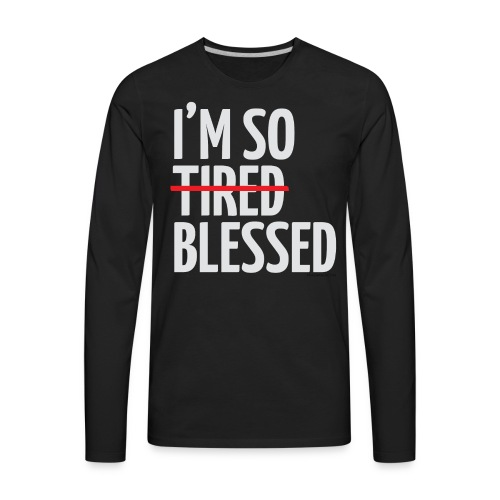 Not Tired, Blessed - White - Men's Premium Long Sleeve T-Shirt