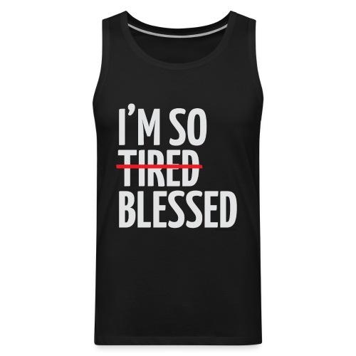 Not Tired, Blessed - White - Men's Premium Tank